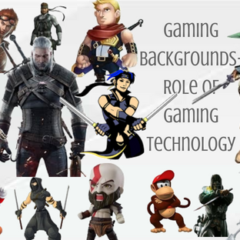 Gaming Backgrounds& Role Of Gaming Technology in today's life