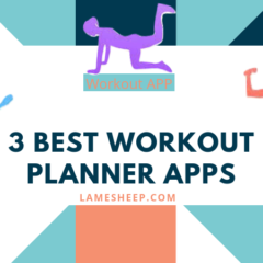 How to Take the Most Out Of Your Workouts With Workout Planner Apps