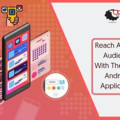 Reach A Wider Audience With The Right Android Application